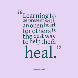 Learn to be present with an open heart for others